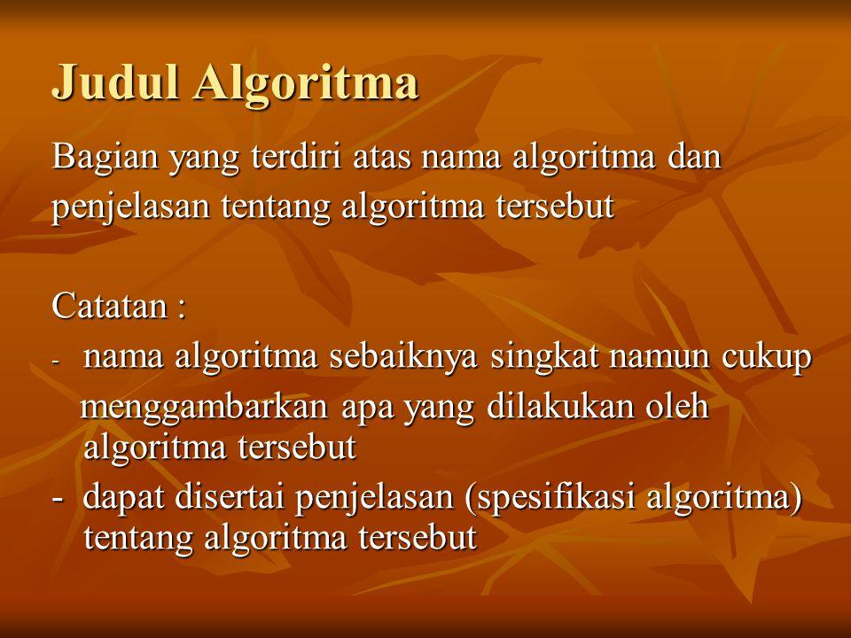 Contoh Algoritma Penjumlahan { Menghitung hasil penjumlahan dari 2 buah bilangan yang dimasukkan} Algoritma Perkalian { Menghitung hasil perkalian dari 2 buah bilangan yang dimasukkan}