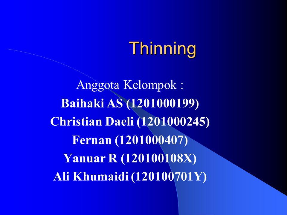 Thinning Anggota Kelompok : Baihaki AS (1201000199) Christian Daeli (1201000245) Fernan (1201000407) Yanuar R (120100108X) Ali Khumaidi (120100701Y)