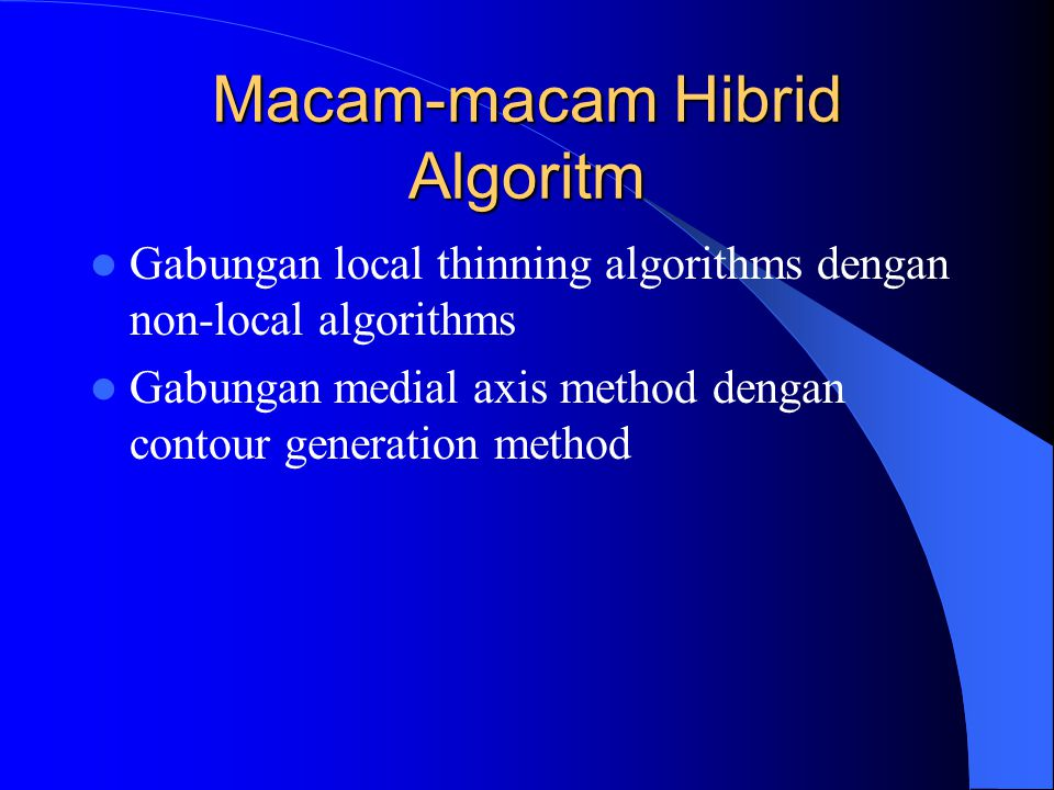 Macam-macam Hibrid Algoritm Gabungan local thinning algorithms dengan non-local algorithms Gabungan medial axis method dengan contour generation method