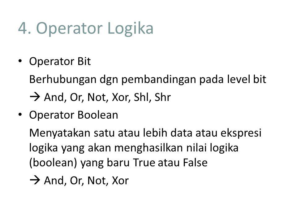 4. Operator Logika Operator Bit Berhubungan dgn pembandingan pada level bit  And, Or, Not, Xor, Shl, Shr Operator Boolean Menyatakan satu atau lebih