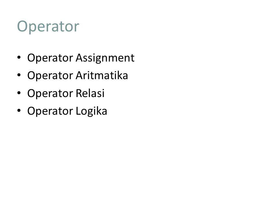 Operator Operator Assignment Operator Aritmatika Operator Relasi Operator Logika