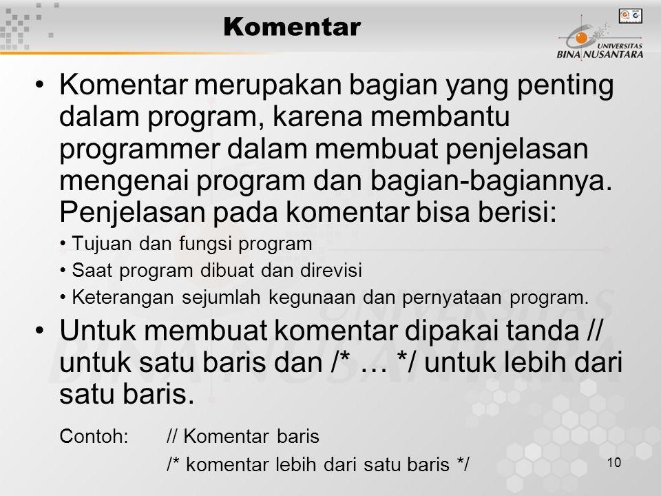 10 Komentar merupakan bagian yang penting dalam program, karena membantu programmer dalam membuat penjelasan mengenai program dan bagian-bagiannya.