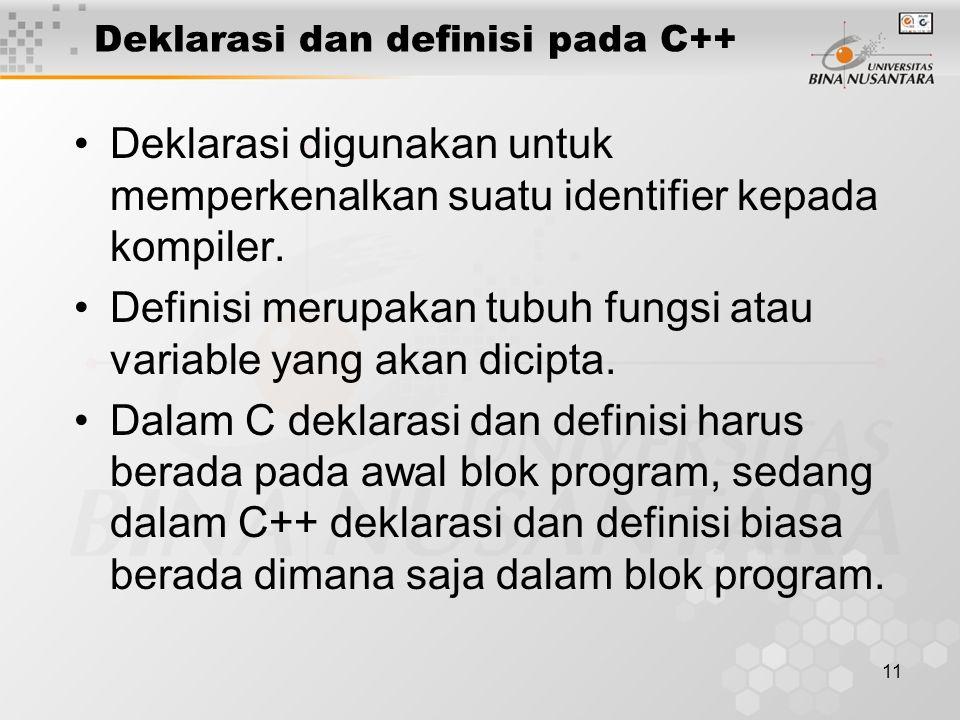 11 Deklarasi digunakan untuk memperkenalkan suatu identifier kepada kompiler.