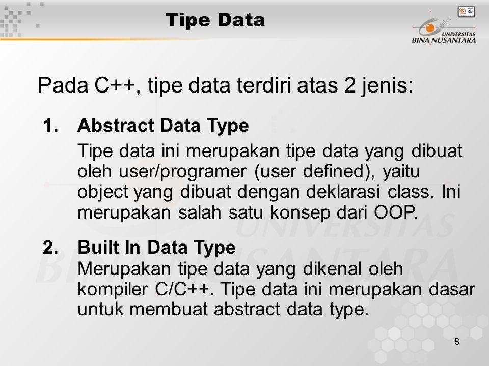 8 Pada C++, tipe data terdiri atas 2 jenis: Merupakan tipe data yang dikenal oleh kompiler C/C++.