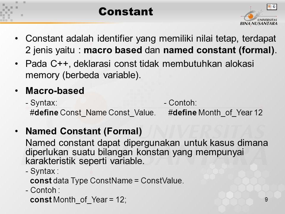 9 Constant adalah identifier yang memiliki nilai tetap, terdapat 2 jenis yaitu : macro based dan named constant (formal).