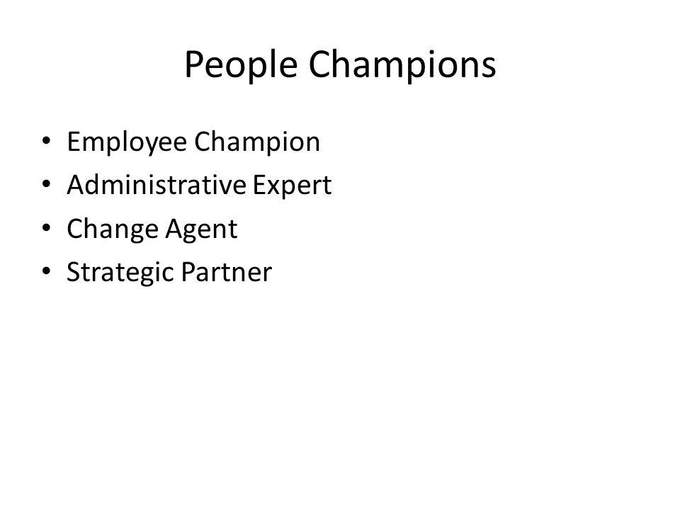 People Champions Employee Champion Administrative Expert Change Agent Strategic Partner