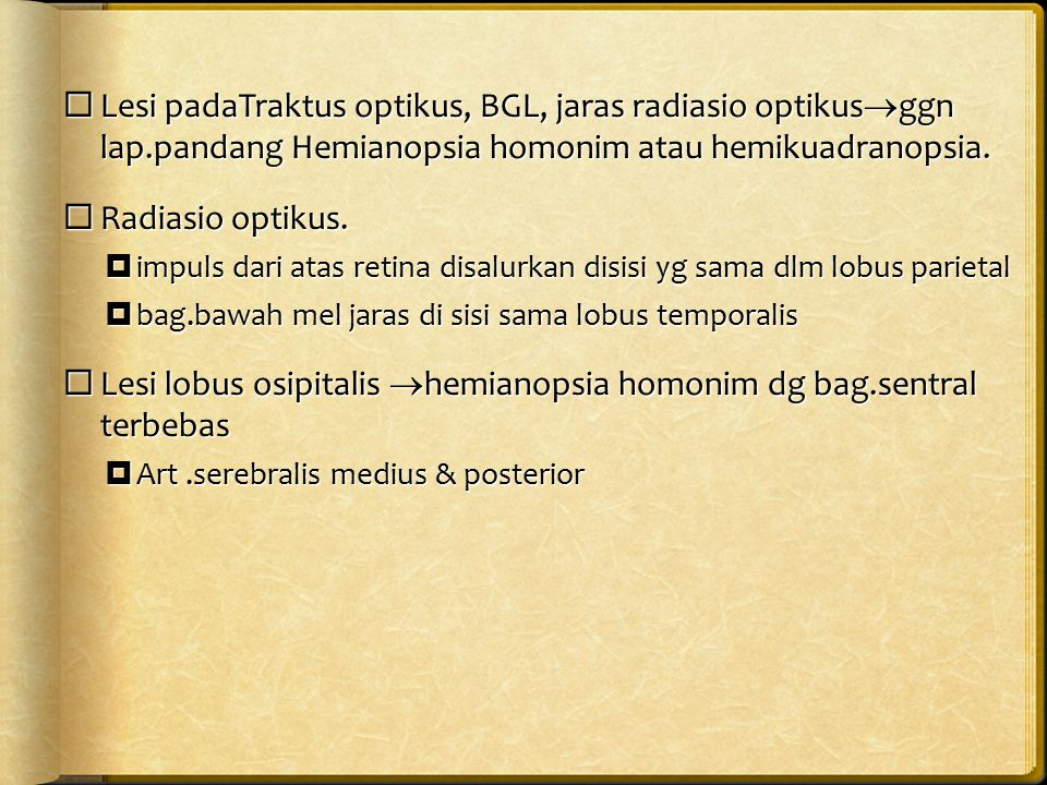  Lesi padaTraktus optikus, BGL, jaras radiasio optikus  ggn lap.pandang Hemianopsia homonim atau hemikuadranopsia.  Radiasio optikus.  impuls dari
