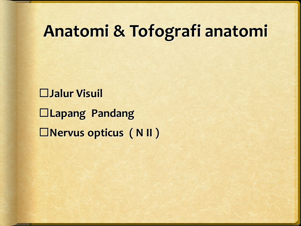 Anatomi & Tofografi anatomi  Jalur Visuil  Lapang Pandang  Nervus opticus ( N II )