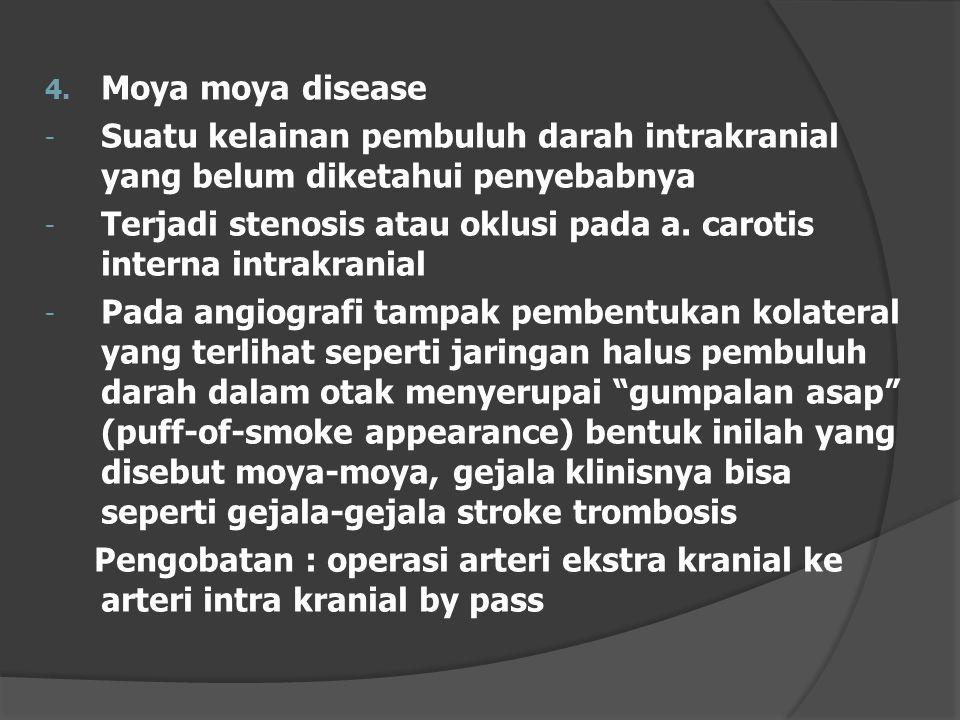 4. Moya moya disease - Suatu kelainan pembuluh darah intrakranial yang belum diketahui penyebabnya - Terjadi stenosis atau oklusi pada a. carotis inte