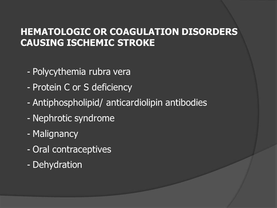 - Polycythemia rubra vera - Protein C or S deficiency - Antiphospholipid/ anticardiolipin antibodies - Nephrotic syndrome - Malignancy - Oral contrace