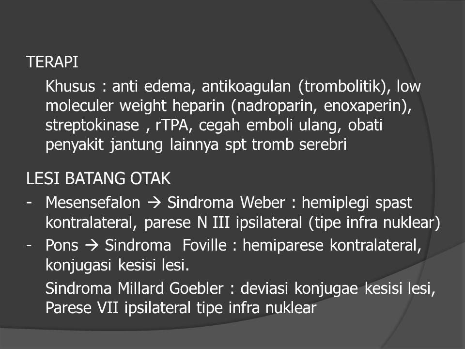 TERAPI Khusus : anti edema, antikoagulan (trombolitik), low moleculer weight heparin (nadroparin, enoxaperin), streptokinase, rTPA, cegah emboli ulang