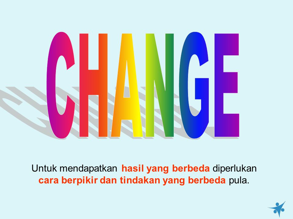 Untuk mendapatkan hasil yang berbeda diperlukan cara berpikir dan tindakan yang berbeda pula.