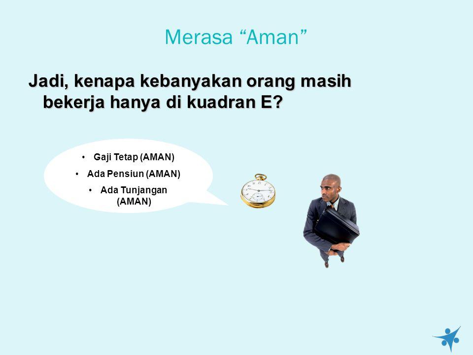Merasa Aman Jadi, kenapa kebanyakan orang masih bekerja hanya di kuadran E.