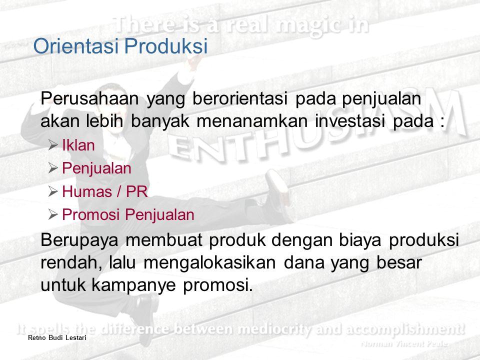 Perusahaan yang berorientasi pada penjualan akan lebih banyak menanamkan investasi pada :  Iklan  Penjualan  Humas / PR  Promosi Penjualan Berupaya membuat produk dengan biaya produksi rendah, lalu mengalokasikan dana yang besar untuk kampanye promosi.