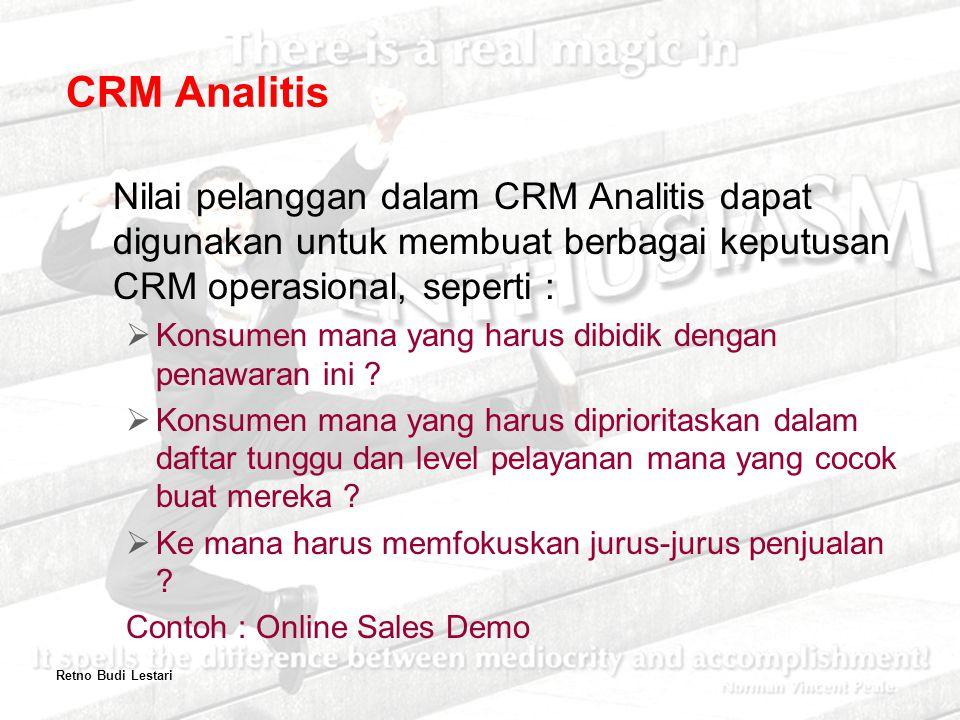 Nilai pelanggan dalam CRM Analitis dapat digunakan untuk membuat berbagai keputusan CRM operasional, seperti :  Konsumen mana yang harus dibidik dengan penawaran ini .