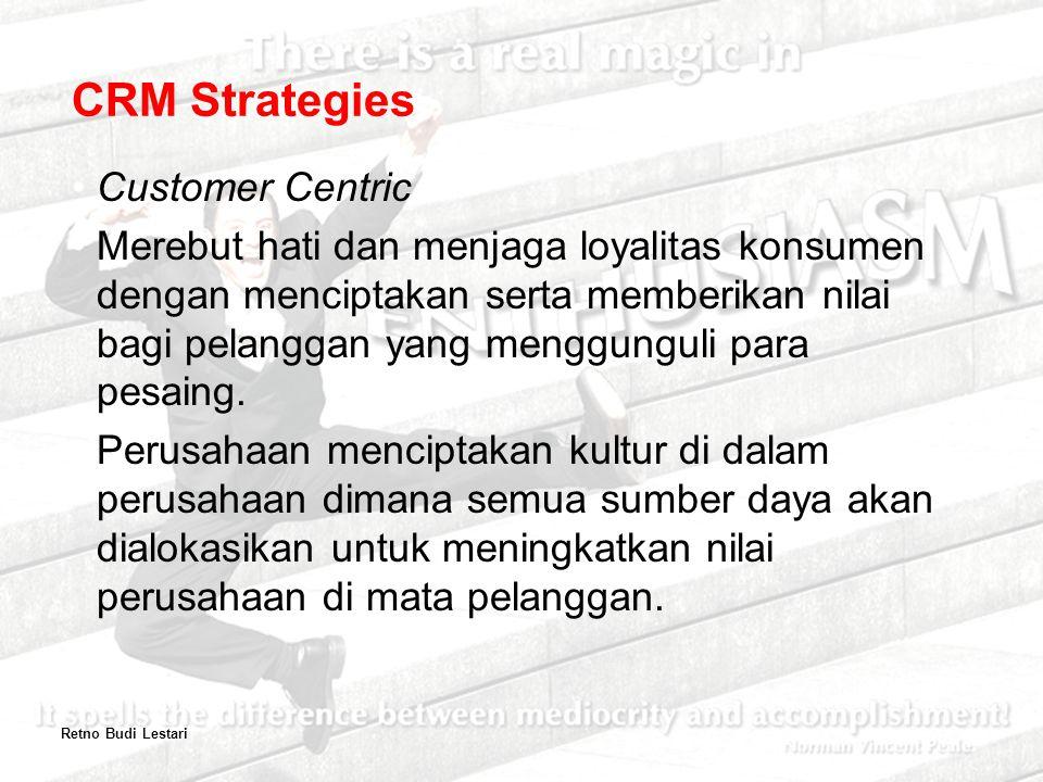 Customer Centric Merebut hati dan menjaga loyalitas konsumen dengan menciptakan serta memberikan nilai bagi pelanggan yang menggunguli para pesaing.