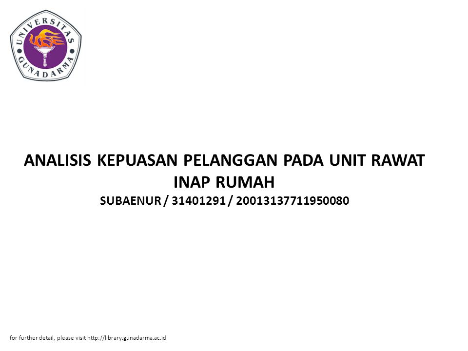 ANALISIS KEPUASAN PELANGGAN PADA UNIT RAWAT INAP RUMAH SUBAENUR / 31401291 / 20013137711950080 for further detail, please visit http://library.gunadar