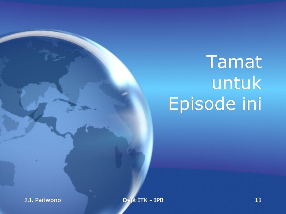 J.I. PariwonoDept ITK - IPB11 Tamat untuk Episode ini