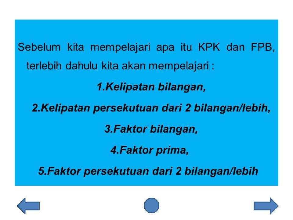 Kelipatan persekutuan terkecil ( KPK ) adalah kelipatan persekutuan dari dua bilangan/lebih yang nilainya paling kecil.