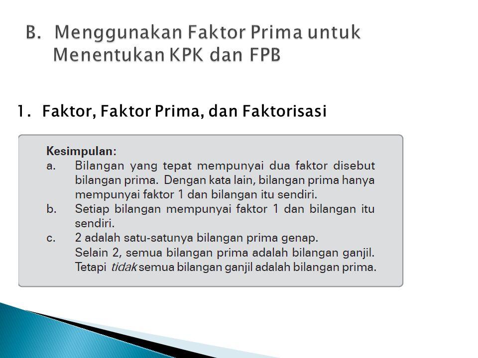 B. Menggunakan Faktor Prima untuk Menentukan KPK dan FPB B. Menggunakan Faktor Prima untuk Menentukan KPK dan FPB 1. Faktor, Faktor Prima, dan Faktori