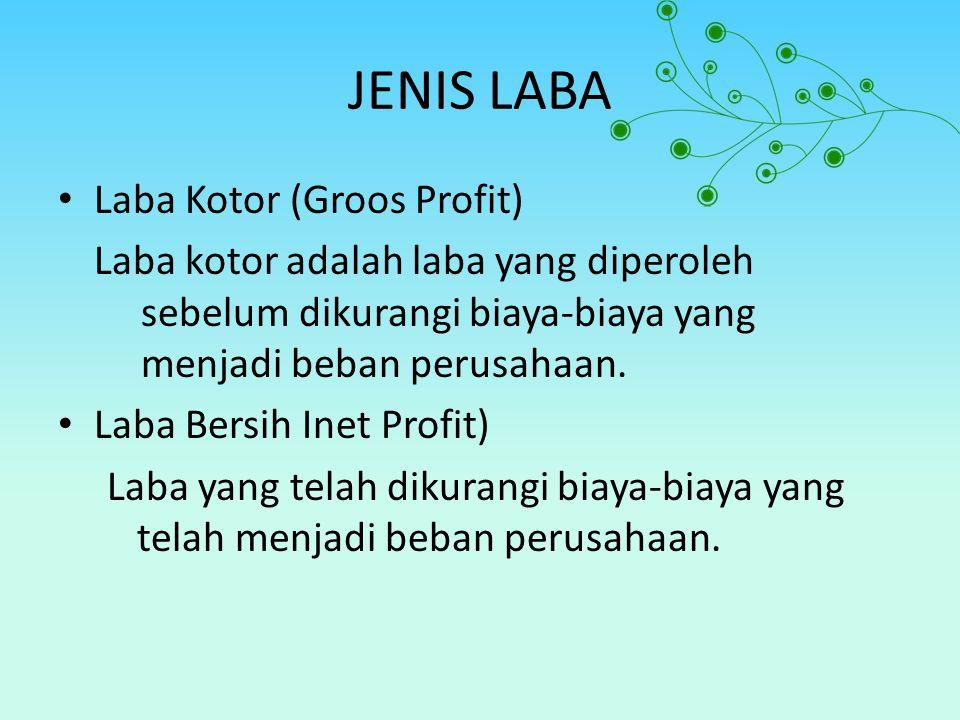 JENIS LABA Laba Kotor (Groos Profit) Laba kotor adalah laba yang diperoleh sebelum dikurangi biaya-biaya yang menjadi beban perusahaan. Laba Bersih In