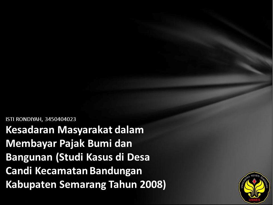 ISTI RONDIYAH, 3450404023 Kesadaran Masyarakat dalam Membayar Pajak Bumi dan Bangunan (Studi Kasus di Desa Candi Kecamatan Bandungan Kabupaten Semarang Tahun 2008)