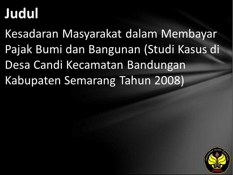 Judul Kesadaran Masyarakat dalam Membayar Pajak Bumi dan Bangunan (Studi Kasus di Desa Candi Kecamatan Bandungan Kabupaten Semarang Tahun 2008)