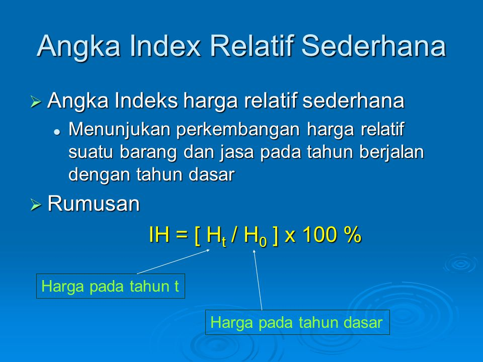 Angka Index Relatif Sederhana  Angka Indeks harga relatif sederhana Menunjukan perkembangan harga relatif suatu barang dan jasa pada tahun berjalan d