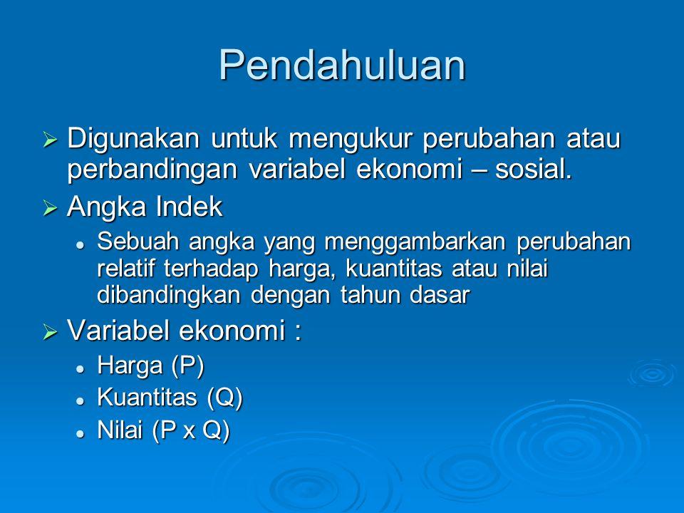 Pendahuluan  Digunakan untuk mengukur perubahan atau perbandingan variabel ekonomi – sosial.  Angka Indek Sebuah angka yang menggambarkan perubahan