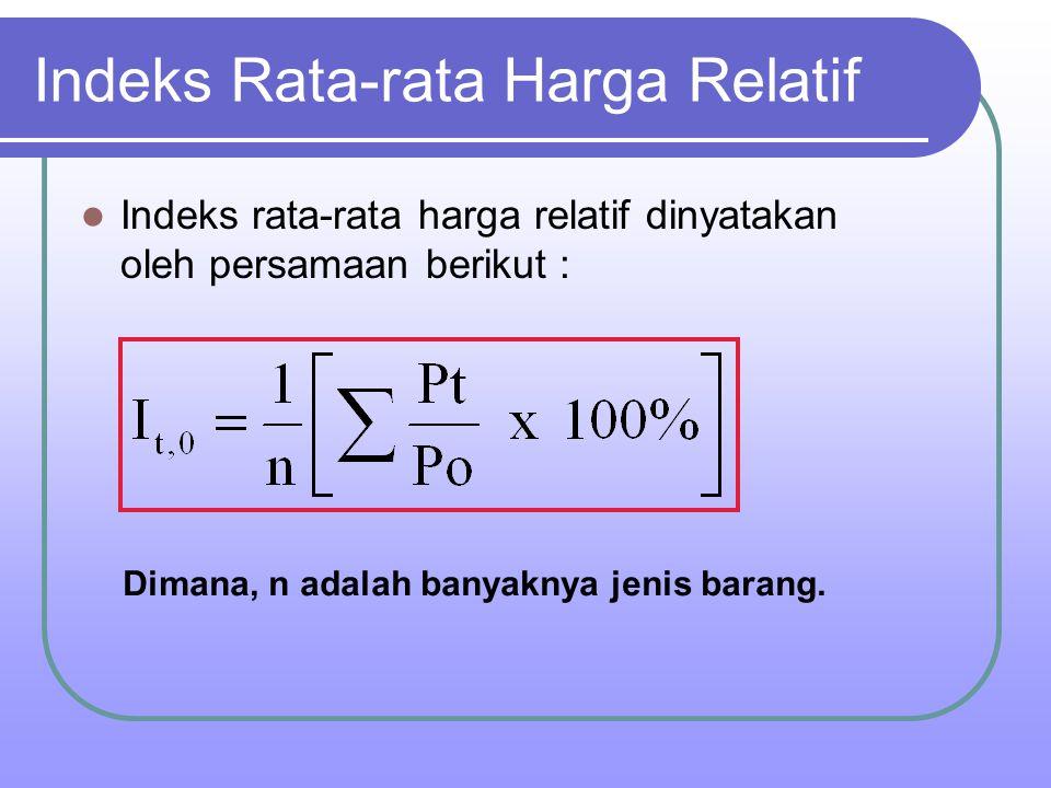 Indeks Rata-rata Harga Relatif Indeks rata-rata harga relatif dinyatakan oleh persamaan berikut : Dimana, n adalah banyaknya jenis barang.