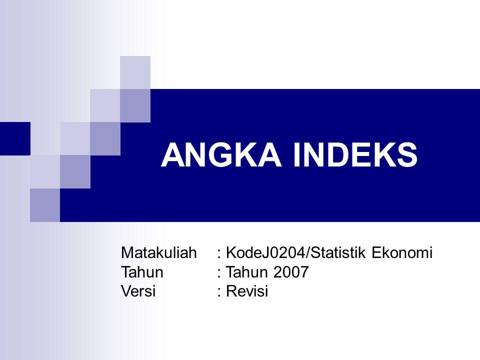 ANGKA INDEKS Cakupan: 1.Harga Relatif (Price Relatives) 2.Indeks Harga Agregat (Aggregate Price Indexes) 3.Berbagai Indeks Penting 4.Indeks Kuantitas (Quantity Indexes)