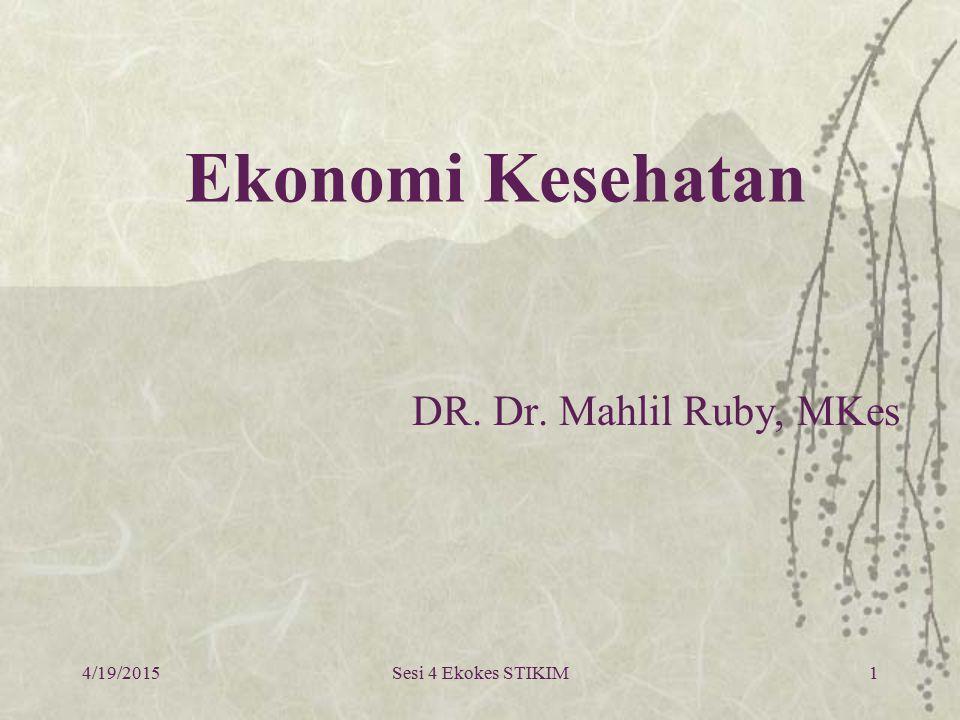 4/19/2015Sesi 4 Ekokes STIKIM1 Ekonomi Kesehatan DR. Dr. Mahlil Ruby, MKes
