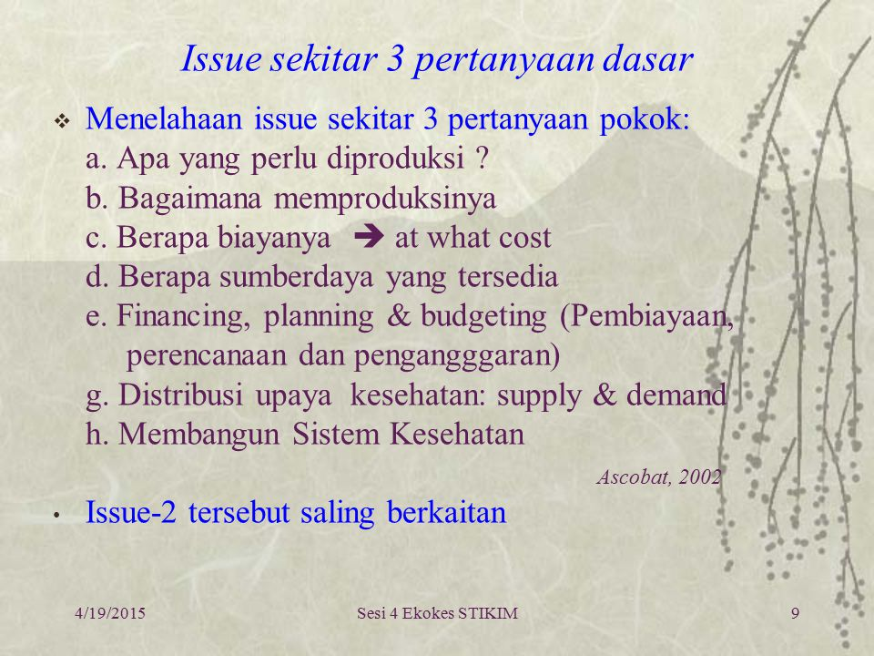 Issue sekitar 3 pertanyaan dasar  Menelahaan issue sekitar 3 pertanyaan pokok: a. Apa yang perlu diproduksi ? b. Bagaimana memproduksinya c. Berapa b
