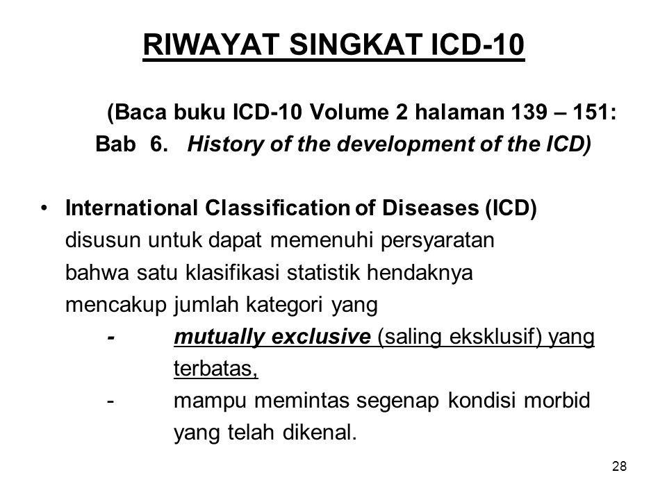 28 RIWAYAT SINGKAT ICD-10 (Baca buku ICD-10 Volume 2 halaman 139 – 151: Bab 6. History of the development of the ICD) International Classification of