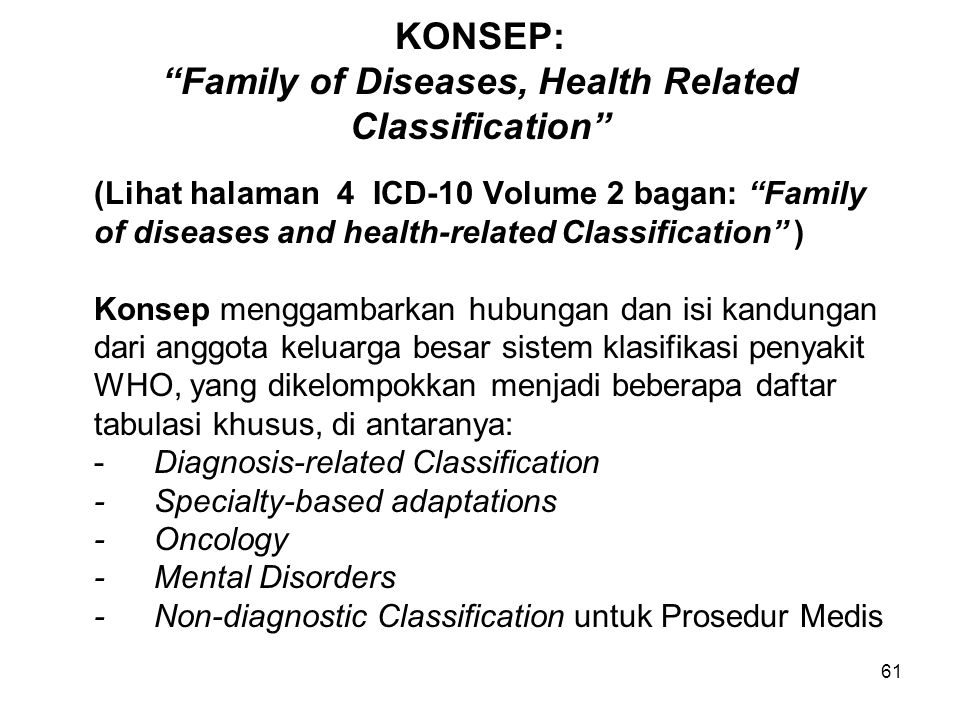 "61 KONSEP: ""Family of Diseases, Health Related Classification"" (Lihat halaman 4 ICD-10 Volume 2 bagan: ""Family of diseases and health-related Classifi"
