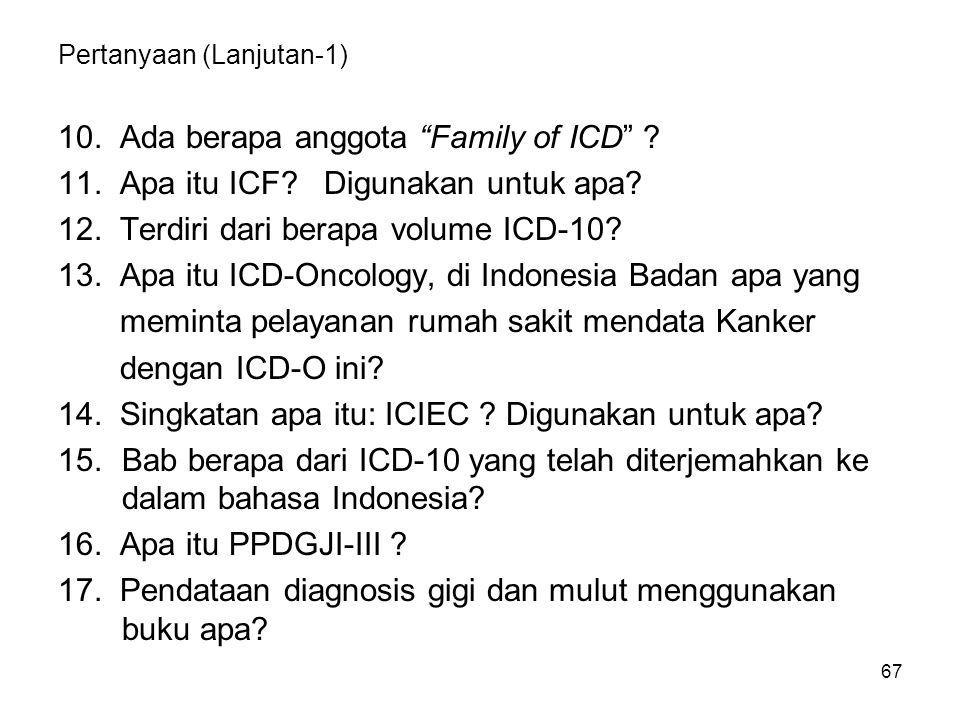 67 Pertanyaan (Lanjutan-1) 10.Ada berapa anggota Family of ICD .