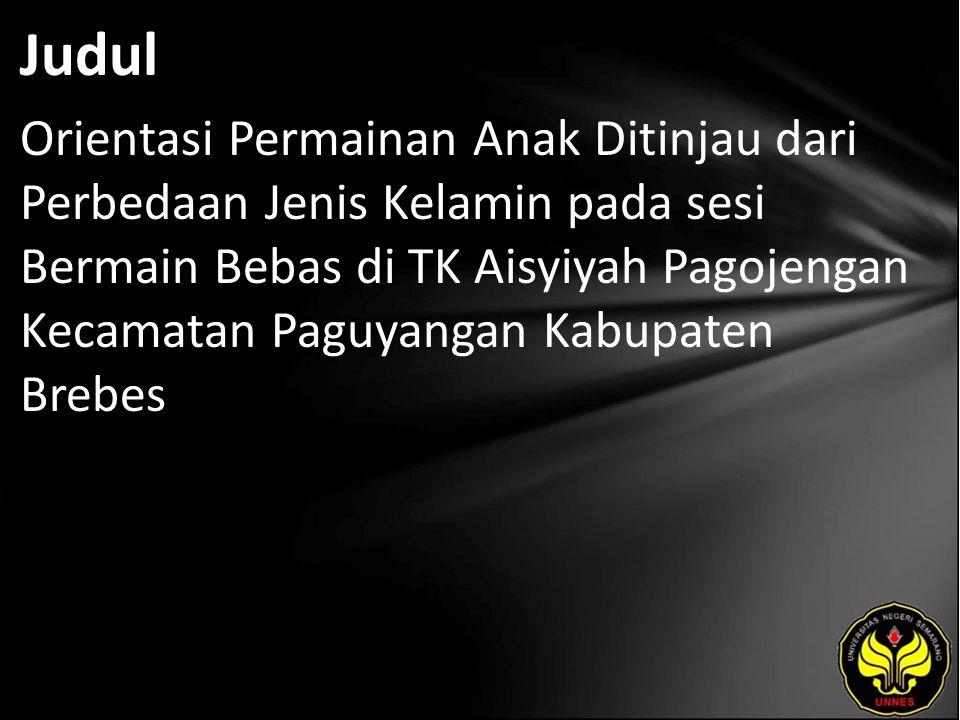 Judul Orientasi Permainan Anak Ditinjau dari Perbedaan Jenis Kelamin pada sesi Bermain Bebas di TK Aisyiyah Pagojengan Kecamatan Paguyangan Kabupaten