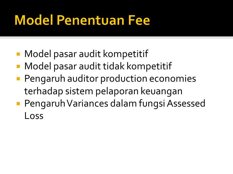  Model pasar audit kompetitif  Model pasar audit tidak kompetitif  Pengaruh auditor production economies terhadap sistem pelaporan keuangan  Penga