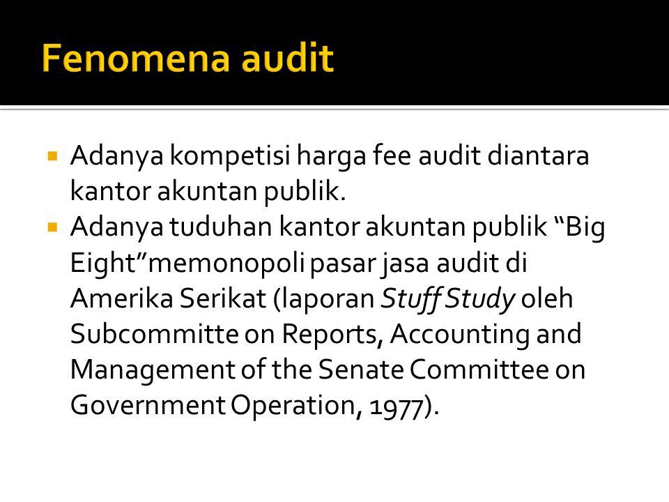 """ Adanya kompetisi harga fee audit diantara kantor akuntan publik.  Adanya tuduhan kantor akuntan publik """"Big Eight""""memonopoli pasar jasa audit di Am"""