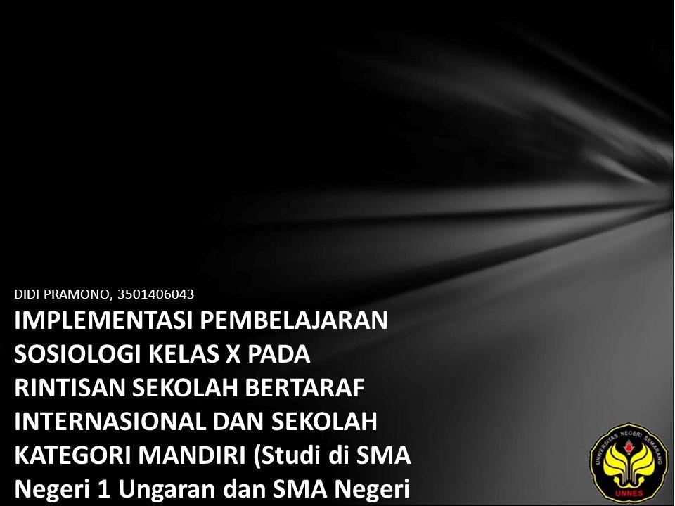 DIDI PRAMONO, 3501406043 IMPLEMENTASI PEMBELAJARAN SOSIOLOGI KELAS X PADA RINTISAN SEKOLAH BERTARAF INTERNASIONAL DAN SEKOLAH KATEGORI MANDIRI (Studi di SMA Negeri 1 Ungaran dan SMA Negeri 14 Semarang Tahun Ajaran 2010/2011)