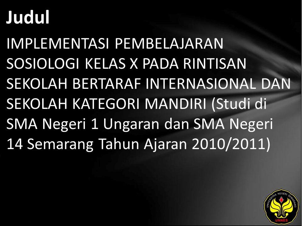 Judul IMPLEMENTASI PEMBELAJARAN SOSIOLOGI KELAS X PADA RINTISAN SEKOLAH BERTARAF INTERNASIONAL DAN SEKOLAH KATEGORI MANDIRI (Studi di SMA Negeri 1 Ungaran dan SMA Negeri 14 Semarang Tahun Ajaran 2010/2011)