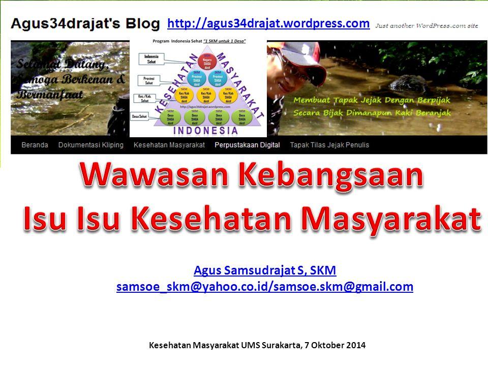 Agus Samsudrajat S, SKM samsoe_skm@yahoo.co.id/samsoe.skm@gmail.com Kesehatan Masyarakat UMS Surakarta, 7 Oktober 2014 http://agus34drajat.wordpress.c