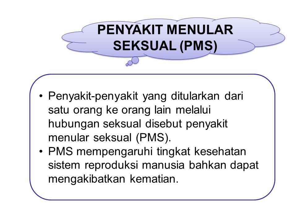 PENYAKIT MENULAR SEKSUAL (PMS) PENYAKIT MENULAR SEKSUAL (PMS) Penyakit-penyakit yang ditularkan dari satu orang ke orang lain melalui hubungan seksual disebut penyakit menular seksual (PMS).