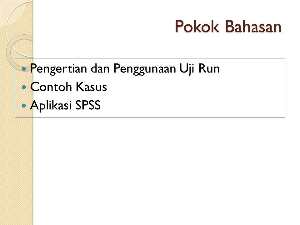 Pokok Bahasan Pengertian dan Penggunaan Uji Run Contoh Kasus Aplikasi SPSS