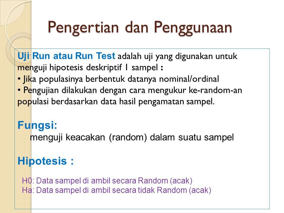 Pengertian dan Penggunaan Uji Run atau Run Test adalah uji yang digunakan untuk menguji hipotesis deskriptif 1 sampel : Jika populasinya berbentuk datanya nominal/ordinal Pengujian dilakukan dengan cara mengukur ke-random-an populasi berdasarkan data hasil pengamatan sampel.
