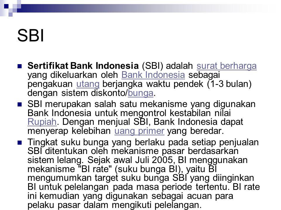 SBI Sertifikat Bank Indonesia (SBI) adalah surat berharga yang dikeluarkan oleh Bank Indonesia sebagai pengakuan utang berjangka waktu pendek (1-3 bulan) dengan sistem diskonto/bunga.surat berhargaBank Indonesiautangbunga SBI merupakan salah satu mekanisme yang digunakan Bank Indonesia untuk mengontrol kestabilan nilai Rupiah.