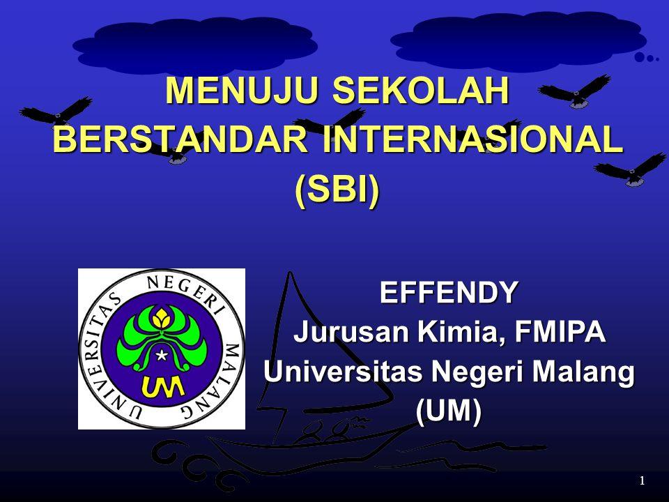 1 MENUJU SEKOLAH BERSTANDAR INTERNASIONAL (SBI) EFFENDY Jurusan Kimia, FMIPA Universitas Negeri Malang (UM)
