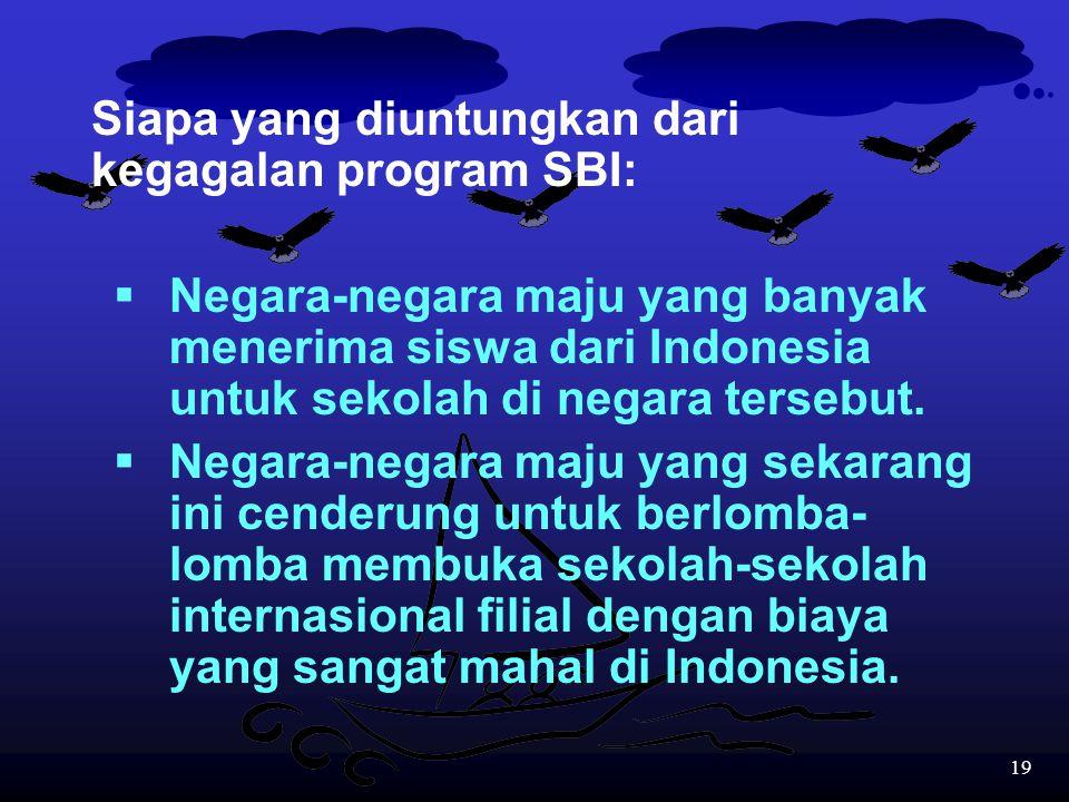 18 Oleh karena itu SBI ini dapat dianggap merupakan suatu taruhan yang besar bagi peningkatan mutu pendidikan di Indonesia. Seandainya program ini gag