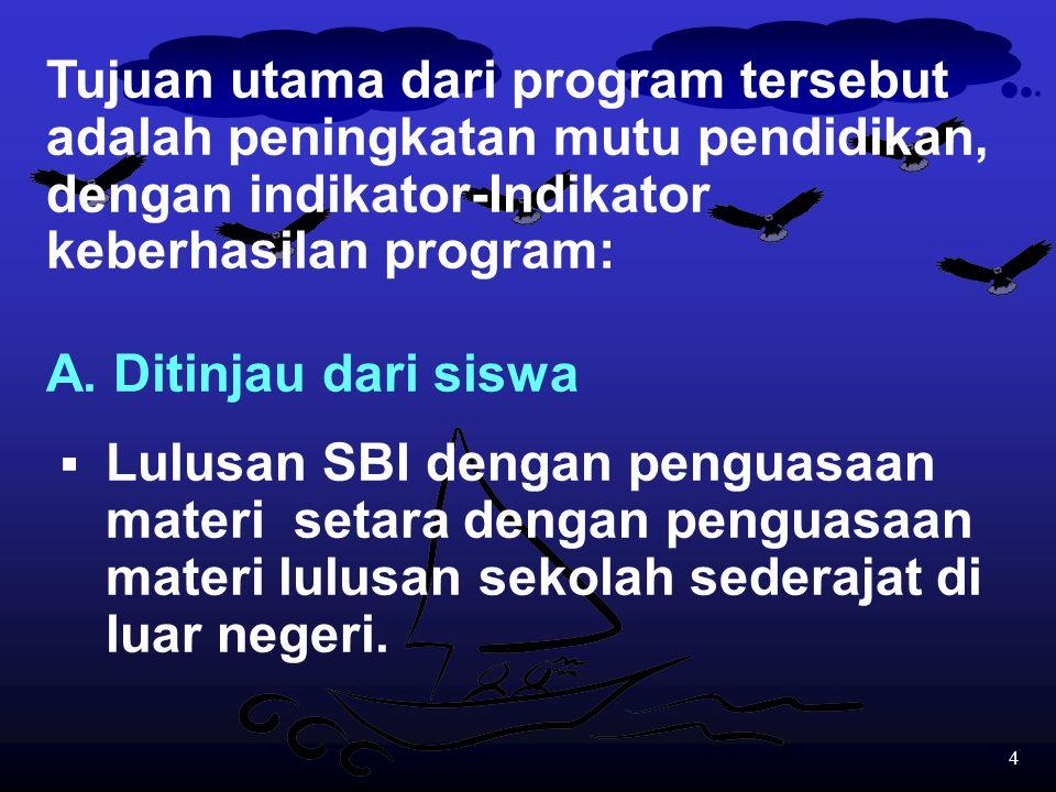 4 Tujuan utama dari program tersebut adalah peningkatan mutu pendidikan, dengan indikator-Indikator keberhasilan program: A.