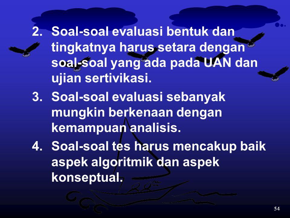 53 Kelemahan 5: SISTEM EVALUASI Mengingat semua siswa SBI harus mengikuti UAN dan sebagian akan mengikuti ujian sertivikasi, maka: 1.Evaluasi harus di